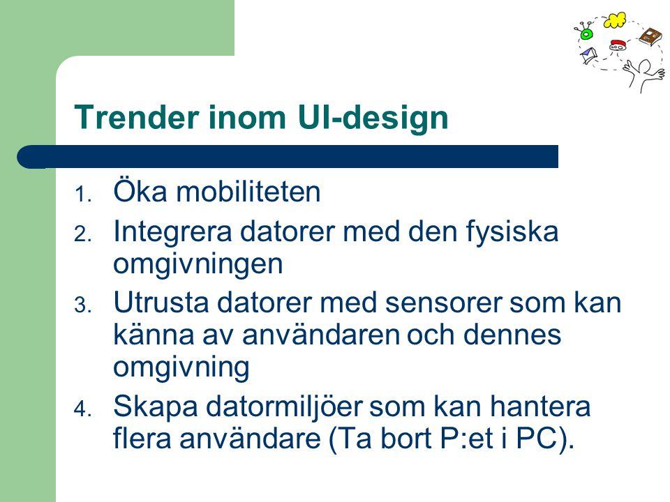 Trender inom UI-design 1. Öka mobiliteten 2. Integrera datorer med den fysiska omgivningen 3.