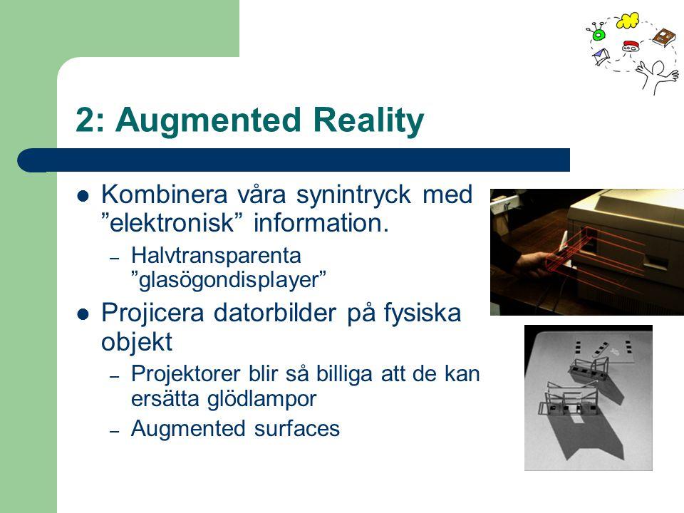 2: Augmented Reality Kombinera våra synintryck med elektronisk information.