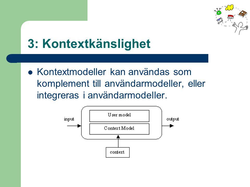3: Kontextkänslighet Kontextmodeller kan användas som komplement till användarmodeller, eller integreras i användarmodeller.