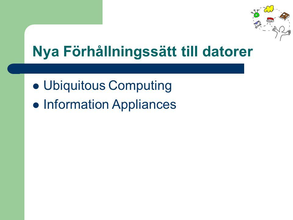 Nya Förhållningssätt till datorer Ubiquitous Computing Information Appliances