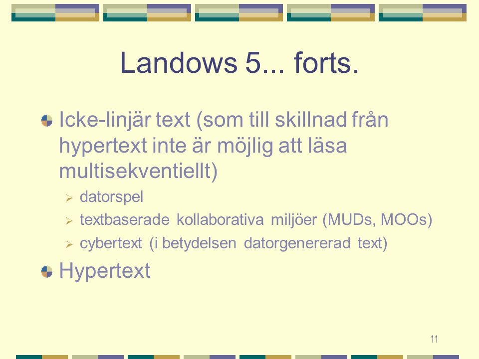 11 Landows 5... forts. Icke-linjär text (som till skillnad från hypertext inte är möjlig att läsa multisekventiellt)  datorspel  textbaserade kollab