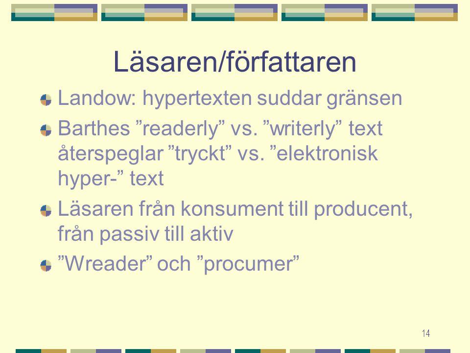 14 Läsaren/författaren Landow: hypertexten suddar gränsen Barthes readerly vs.
