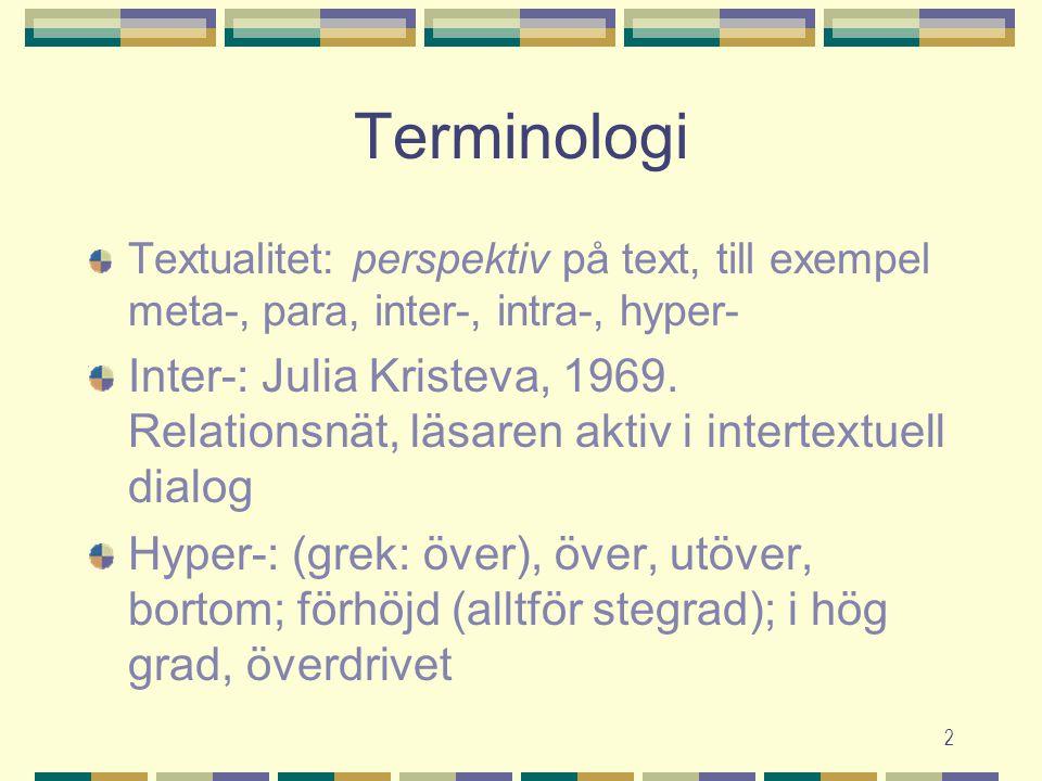 2 Terminologi Textualitet: perspektiv på text, till exempel meta-, para, inter-, intra-, hyper- Inter-: Julia Kristeva, 1969. Relationsnät, läsaren ak