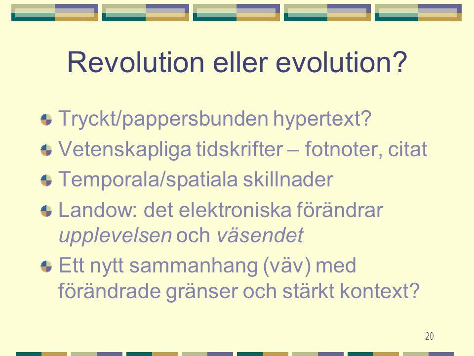 20 Revolution eller evolution? Tryckt/pappersbunden hypertext? Vetenskapliga tidskrifter – fotnoter, citat Temporala/spatiala skillnader Landow: det e