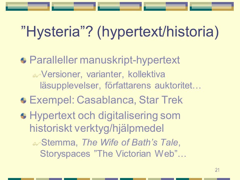"""21 """"Hysteria""""? (hypertext/historia) Paralleller manuskript-hypertext  Versioner, varianter, kollektiva läsupplevelser, författarens auktoritet… Exemp"""