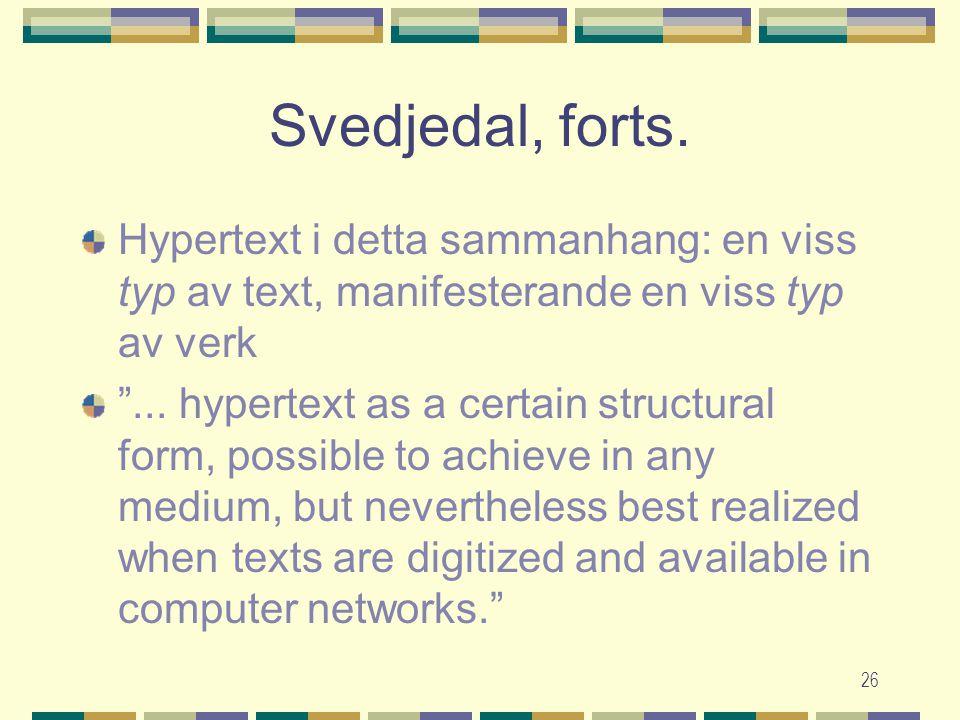 "26 Svedjedal, forts. Hypertext i detta sammanhang: en viss typ av text, manifesterande en viss typ av verk ""... hypertext as a certain structural form"
