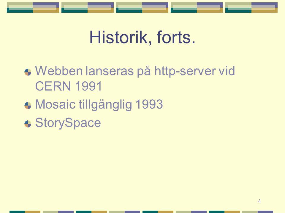 4 Historik, forts. Webben lanseras på http-server vid CERN 1991 Mosaic tillgänglig 1993 StorySpace
