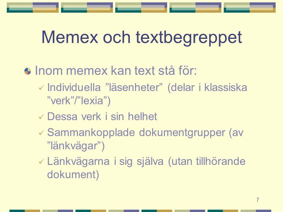 7 Memex och textbegreppet Inom memex kan text stå för: Individuella läsenheter (delar i klassiska verk / lexia ) Dessa verk i sin helhet Sammankopplade dokumentgrupper (av länkvägar ) Länkvägarna i sig själva (utan tillhörande dokument)