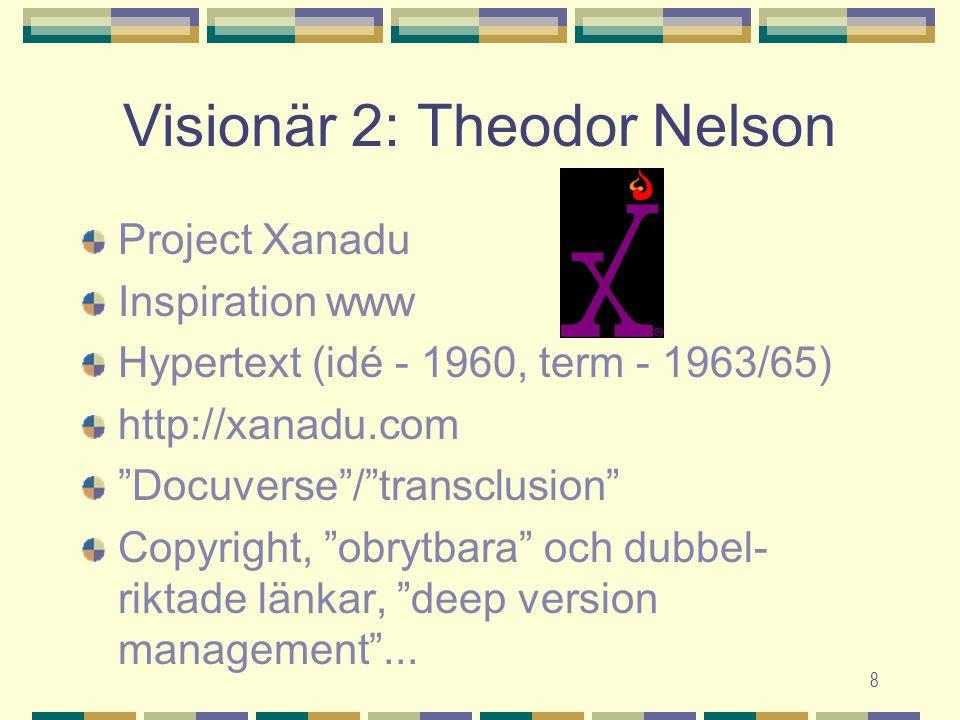 "8 Visionär 2: Theodor Nelson Project Xanadu Inspiration www Hypertext (idé - 1960, term - 1963/65) http://xanadu.com ""Docuverse""/""transclusion"" Copyri"