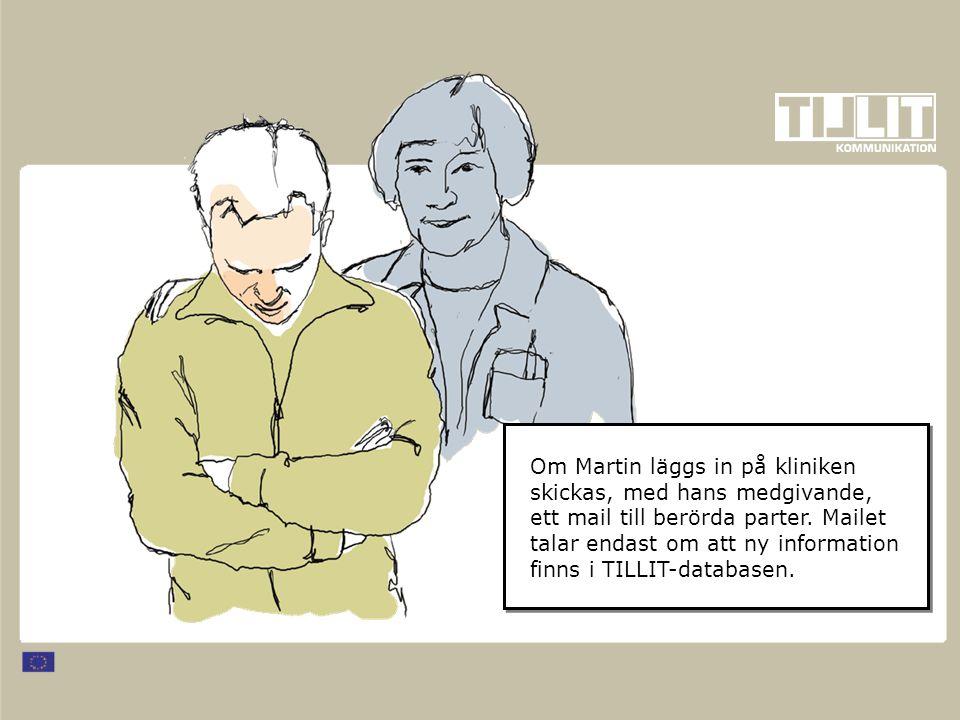 Om Martin läggs in på kliniken skickas, med hans medgivande, ett mail till berörda parter. Mailet talar endast om att ny information finns i TILLIT-da