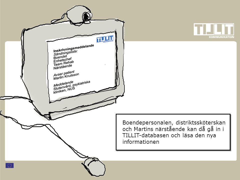 Boendepersonalen, distriktssköterskan och Martins närstående kan då gå in i TILLIT-databasen och läsa den nya informationen
