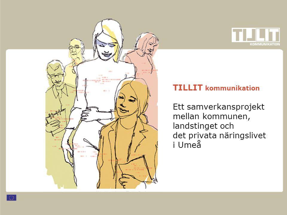 TILLIT kommunikation Ett samverkansprojekt mellan kommunen, landstinget och det privata näringslivet i Umeå