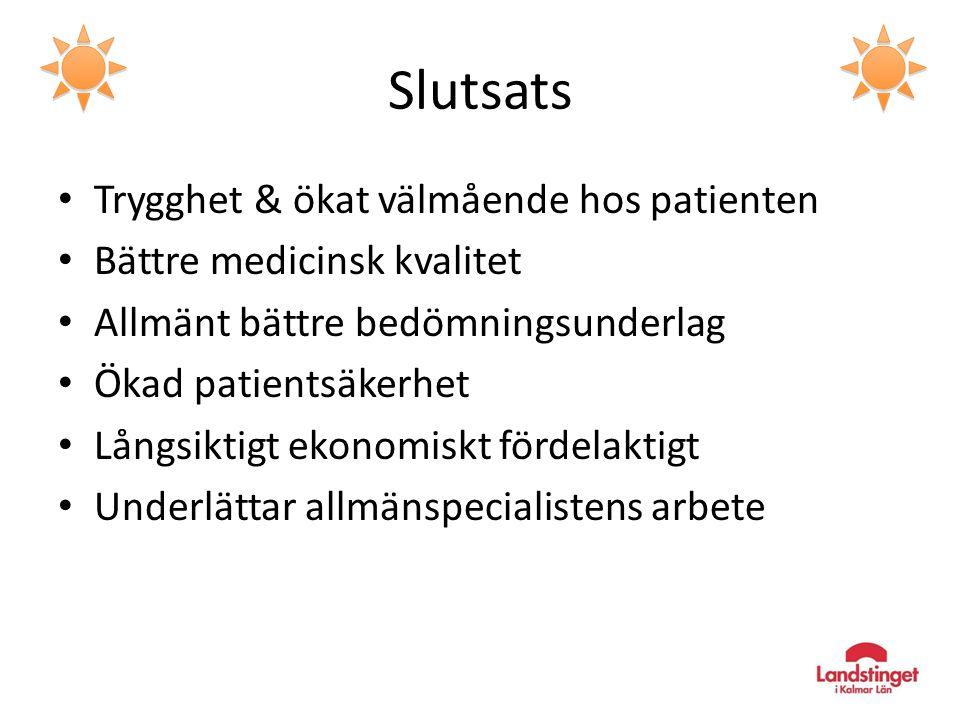 Slutsats Trygghet & ökat välmående hos patienten Bättre medicinsk kvalitet Allmänt bättre bedömningsunderlag Ökad patientsäkerhet Långsiktigt ekonomiskt fördelaktigt Underlättar allmänspecialistens arbete