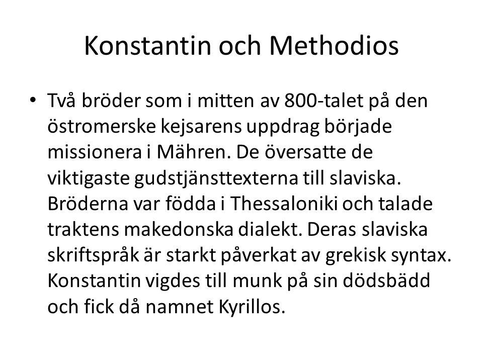 Konstantin och Methodios Två bröder som i mitten av 800-talet på den östromerske kejsarens uppdrag började missionera i Mähren. De översatte de viktig