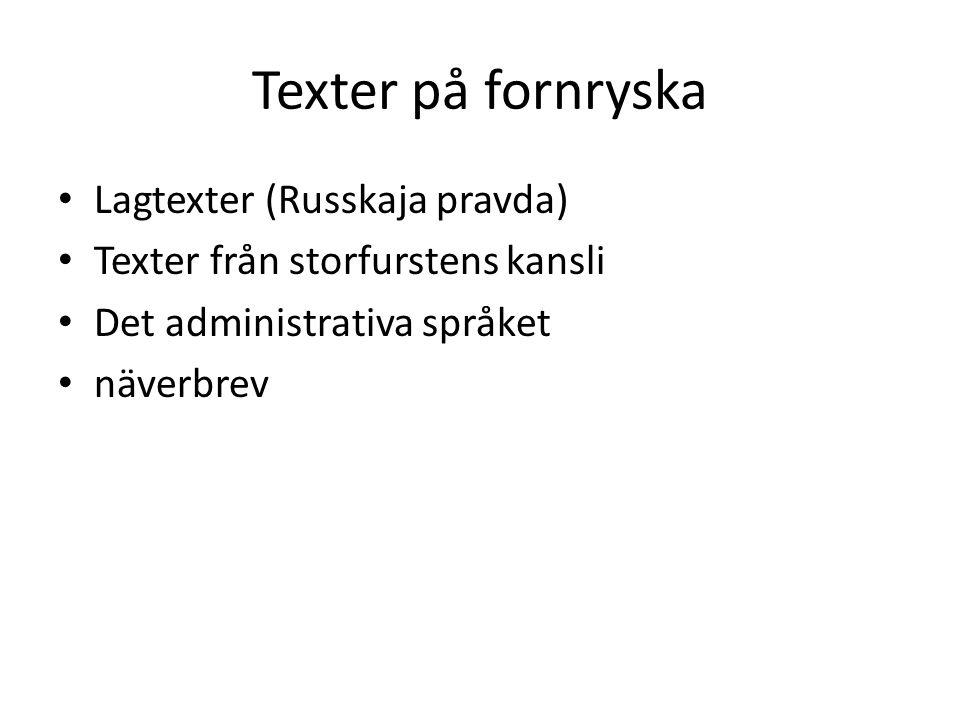 Texter på fornryska Lagtexter (Russkaja pravda) Texter från storfurstens kansli Det administrativa språket näverbrev