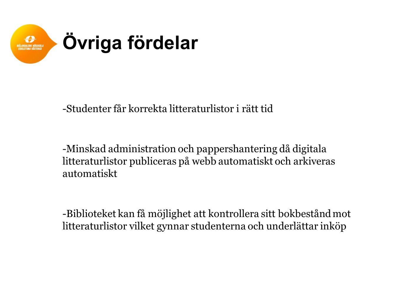 Övriga fördelar -Studenter får korrekta litteraturlistor i rätt tid -Minskad administration och pappershantering då digitala litteraturlistor publicer