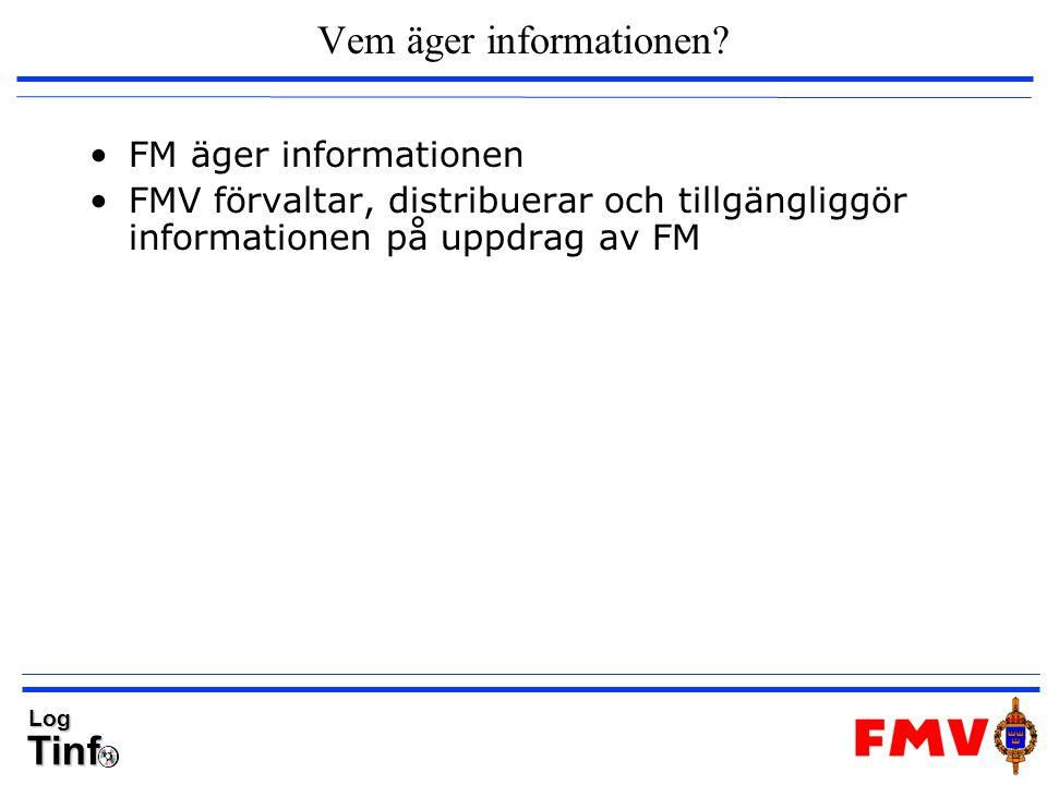 TinfLog Vem äger informationen? FM äger informationen FMV förvaltar, distribuerar och tillgängliggör informationen på uppdrag av FM