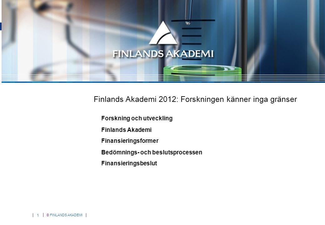 © FINLANDS AKADEMI 1 Forskning och utveckling Finlands Akademi Finansieringsformer Bedömnings- och beslutsprocessen Finansieringsbeslut Finlands Akademi 2012: Forskningen känner inga gränser
