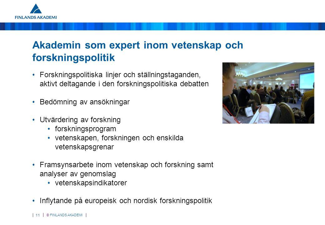 © FINLANDS AKADEMI 11 Akademin som expert inom vetenskap och forskningspolitik Forskningspolitiska linjer och ställningstaganden, aktivt deltagande i