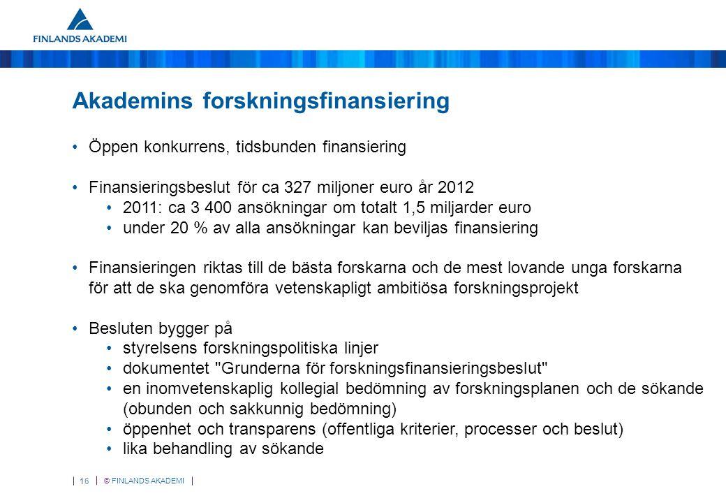 © FINLANDS AKADEMI 16 Akademins forskningsfinansiering Öppen konkurrens, tidsbunden finansiering Finansieringsbeslut för ca 327 miljoner euro år 2012