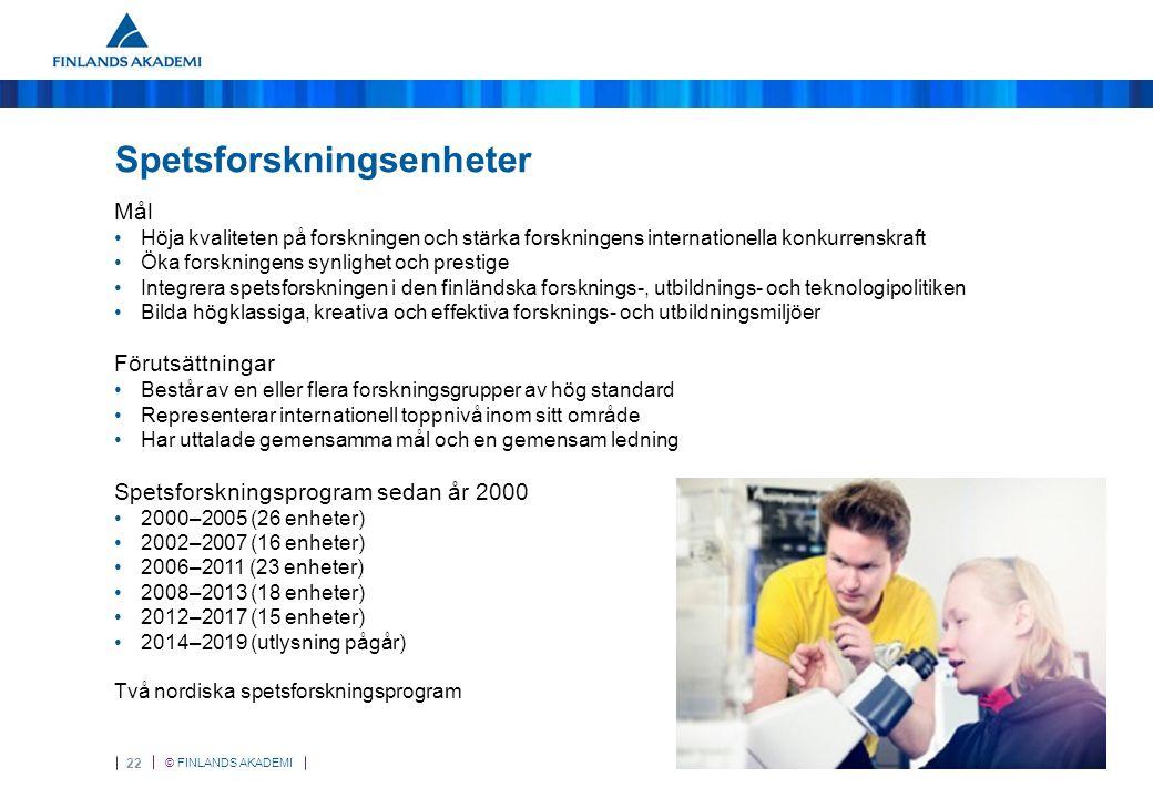 © FINLANDS AKADEMI 22 Spetsforskningsenheter Mål Höja kvaliteten på forskningen och stärka forskningens internationella konkurrenskraft Öka forskninge