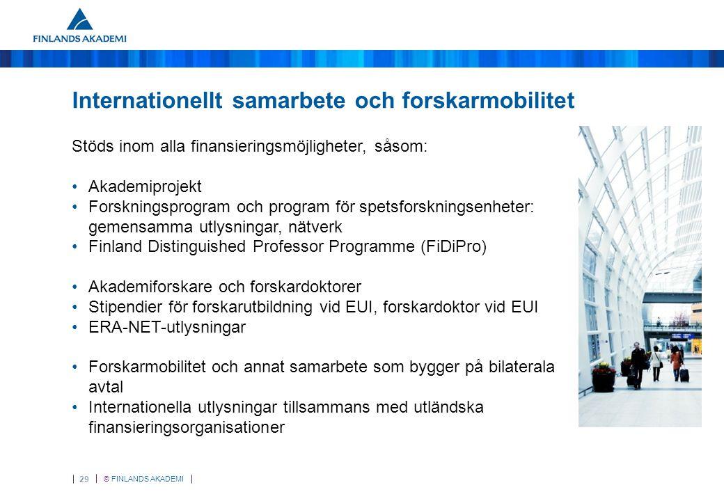 © FINLANDS AKADEMI 29 Internationellt samarbete och forskarmobilitet Stöds inom alla finansieringsmöjligheter, såsom: Akademiprojekt Forskningsprogram