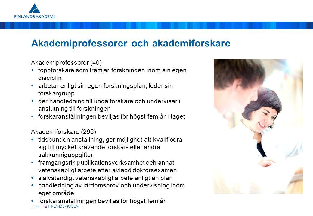 © FINLANDS AKADEMI 30 Akademiprofessorer och akademiforskare Akademiprofessorer (40) toppforskare som främjar forskningen inom sin egen disciplin arbe