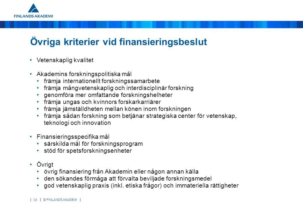 © FINLANDS AKADEMI 38 Övriga kriterier vid finansieringsbeslut Vetenskaplig kvalitet Akademins forskningspolitiska mål främja internationellt forsknin