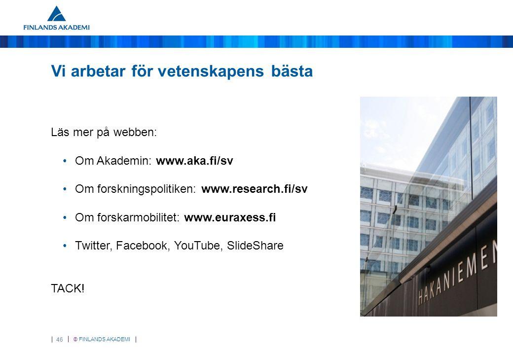 © FINLANDS AKADEMI 46 Vi arbetar för vetenskapens bästa Läs mer på webben: Om Akademin: www.aka.fi/sv Om forskningspolitiken: www.research.fi/sv Om fo