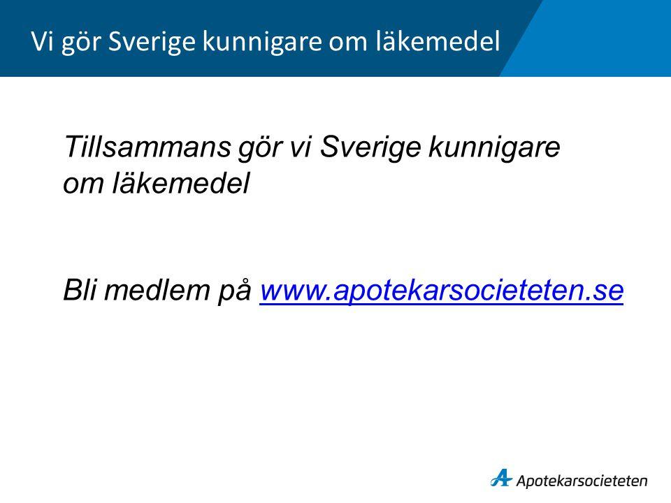 Vi gör Sverige kunnigare om läkemedel Tillsammans gör vi Sverige kunnigare om läkemedel Bli medlem på www.apotekarsocieteten.sewww.apotekarsocieteten.se