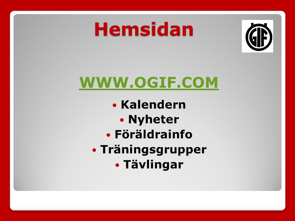 Hemsidan WWW.OGIF.COM Kalendern Nyheter Föräldrainfo Träningsgrupper Tävlingar