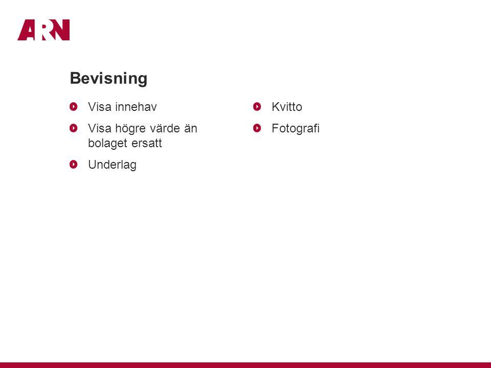 Bevisning Kvitto Fotografi Visa innehav Visa högre värde än bolaget ersatt Underlag