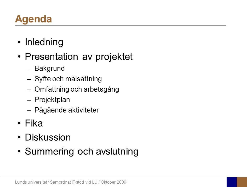 Lunds universitet / Samordnat IT-stöd vid LU / Oktober 2009 Agenda Inledning Presentation av projektet –Bakgrund –Syfte och målsättning –Omfattning oc