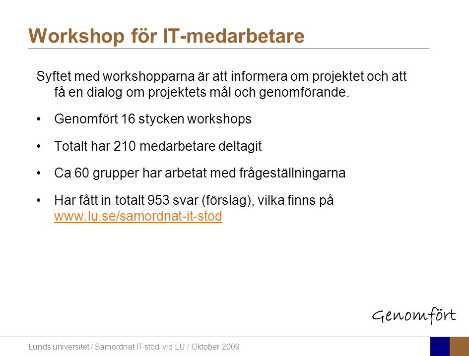 Lunds universitet / Samordnat IT-stöd vid LU / Oktober 2009 Workshop för IT-medarbetare Syftet med workshopparna är att informera om projektet och att