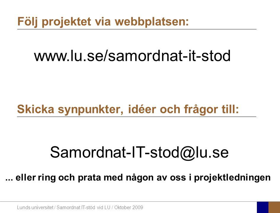 Lunds universitet / Samordnat IT-stöd vid LU / Oktober 2009 Skicka synpunkter, idéer och frågor till: Samordnat-IT-stod@lu.se... eller ring och prata