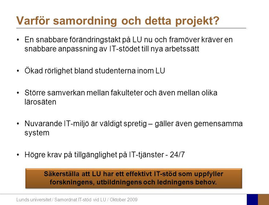 Lunds universitet / Samordnat IT-stöd vid LU / Oktober 2009 En snabbare förändringstakt på LU nu och framöver kräver en snabbare anpassning av IT-stöd