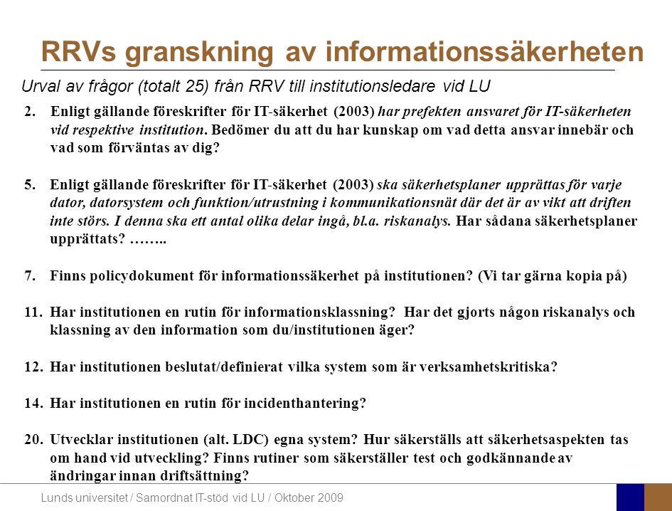 Lunds universitet / Samordnat IT-stöd vid LU / Oktober 2009 RRVs granskning av informationssäkerheten 2.Enligt gällande föreskrifter för IT-säkerhet (