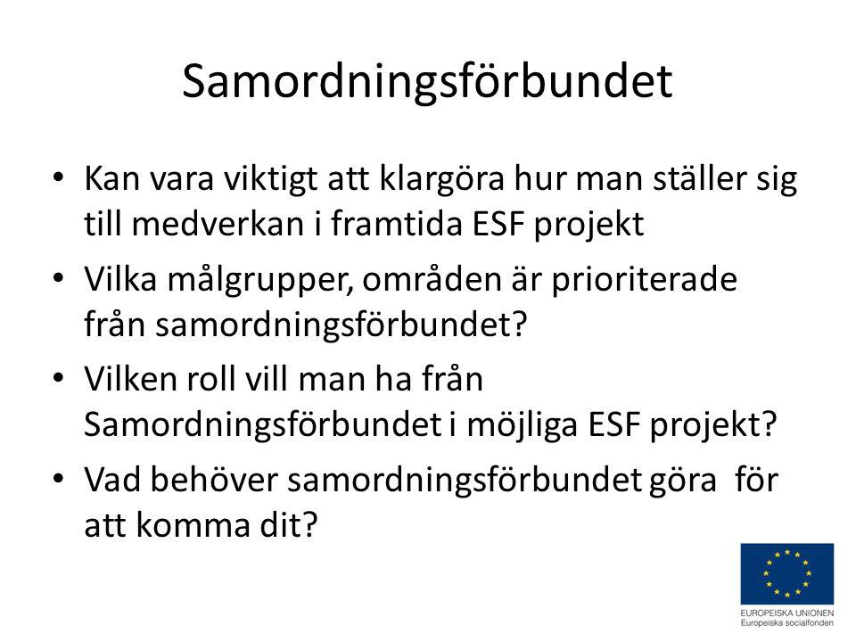 Samordningsförbundet Kan vara viktigt att klargöra hur man ställer sig till medverkan i framtida ESF projekt Vilka målgrupper, områden är prioriterade från samordningsförbundet.