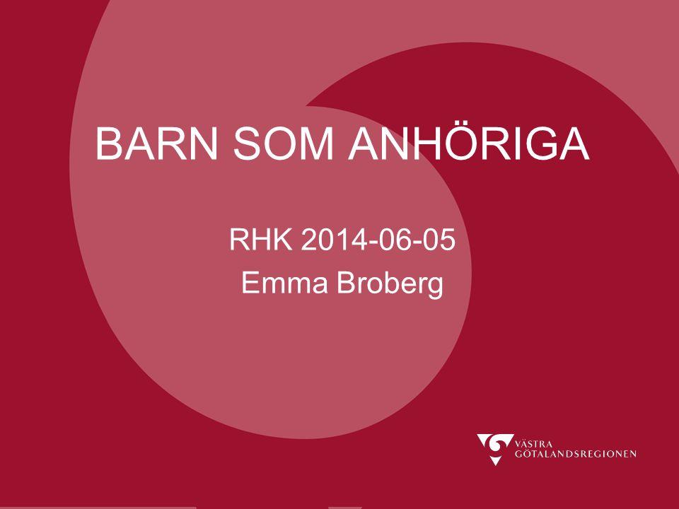 Värdighet Delaktighet Möjlighet BARN SOM ANHÖRIGA RHK 2014-06-05 Emma Broberg