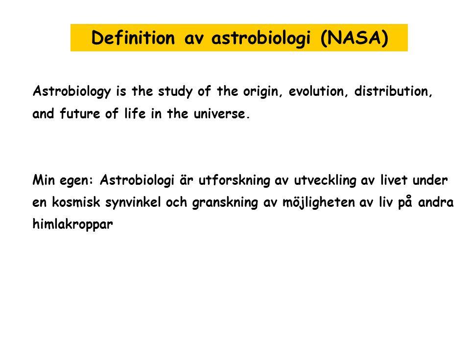 Astrobiology is the study of the origin, evolution, distribution, and future of life in the universe. Min egen: Astrobiologi är utforskning av utveckl
