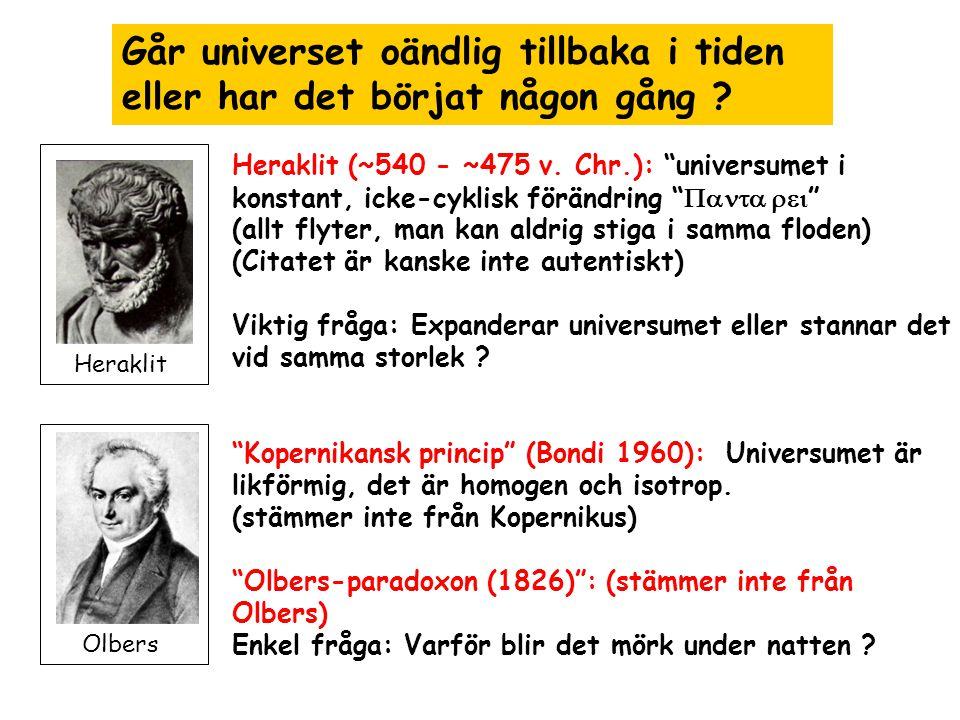"""Går universet oändlig tillbaka i tiden eller har det börjat någon gång ? Heraklit Heraklit (~540 - ~475 v. Chr.): """"universumet i konstant, icke-cyklis"""