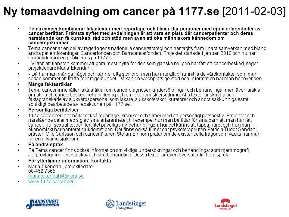 Ny temaavdelning om cancer på 1177.se [2011-02-03] Tema cancer kombinerar faktatexter med reportage och filmer där personer med egna erfarenheter av cancer berättar.