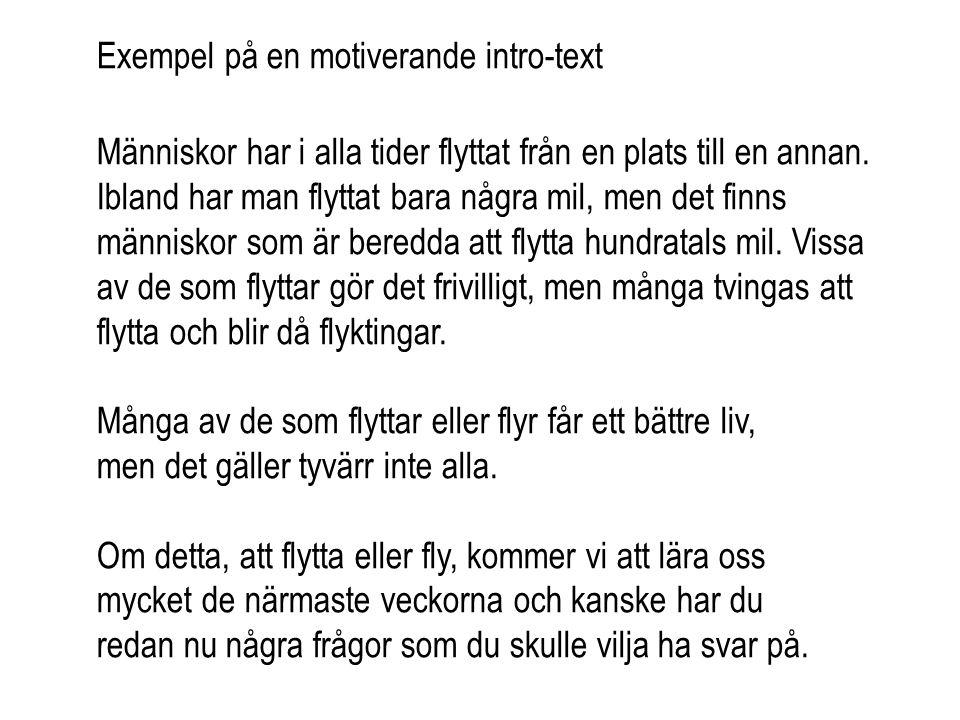 Exempel på en motiverande intro-text Människor har i alla tider flyttat från en plats till en annan. Ibland har man flyttat bara några mil, men det fi