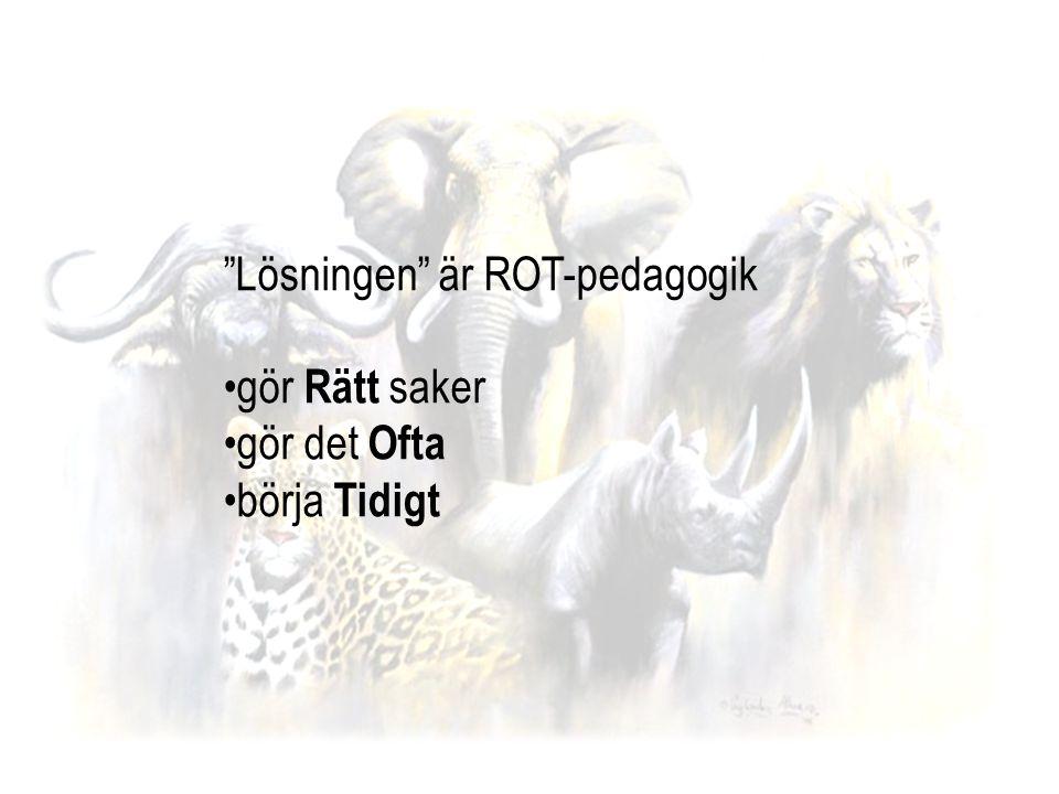"""""""Lösningen"""" är ROT-pedagogik gör Rätt saker gör det Ofta börja Tidigt"""