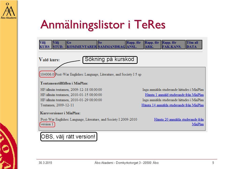 Anmälningslistor i TeRes 30.3.2015Åbo Akademi - Domkyrkotorget 3 - 20500 Åbo5 Sökning på kurskod OBS, välj rätt version!