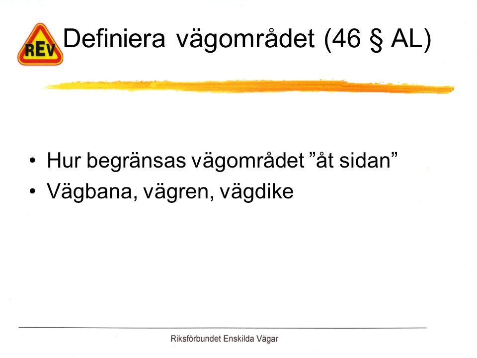 Definiera vägområdet (46 § AL) Hur begränsas vägområdet åt sidan Vägbana, vägren, vägdike