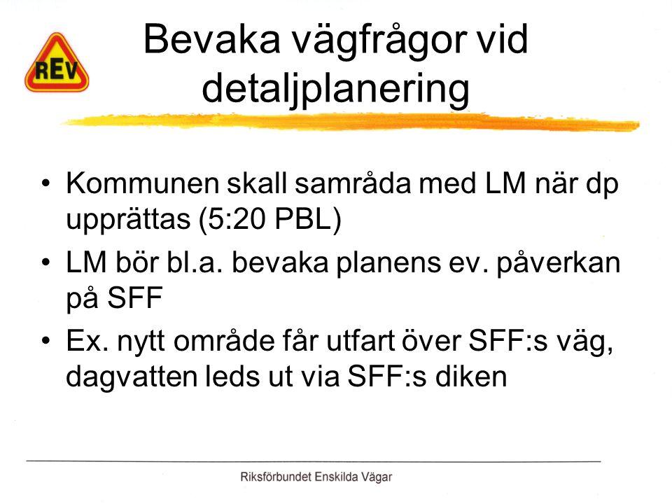 Bevaka vägfrågor vid detaljplanering Kommunen skall samråda med LM när dp upprättas (5:20 PBL) LM bör bl.a.