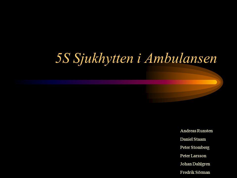 5S Sjukhytten i Ambulansen Andreas Runsten Daniel Staam Peter Stomberg Peter Larsson Johan Dahlgren Fredrik Sörman