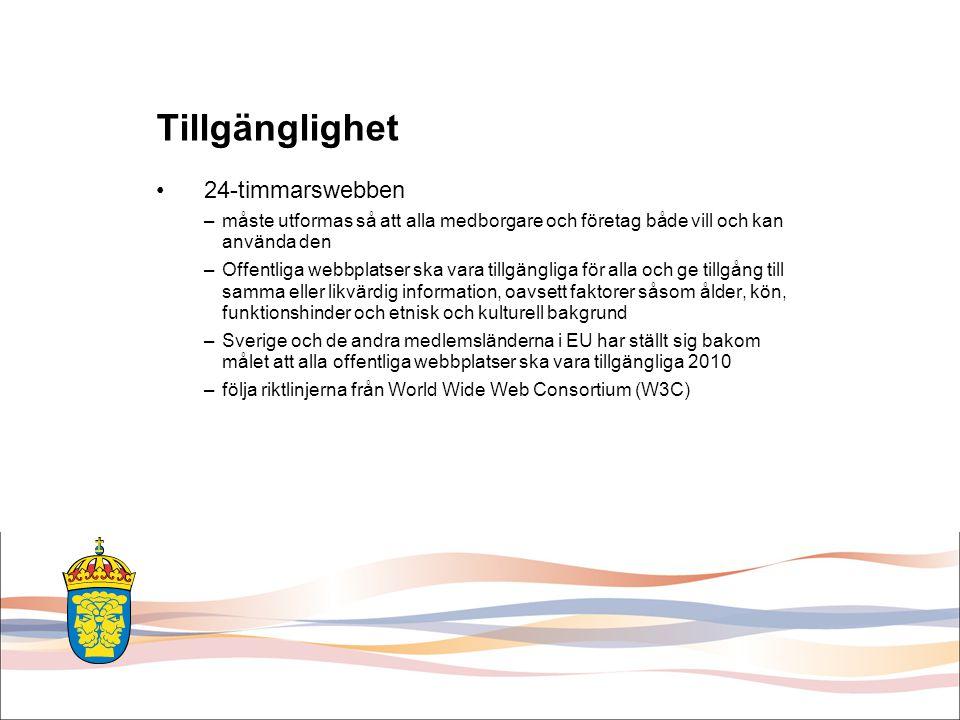Tillgänglighet 24-timmarswebben –måste utformas så att alla medborgare och företag både vill och kan använda den –Offentliga webbplatser ska vara tillgängliga för alla och ge tillgång till samma eller likvärdig information, oavsett faktorer såsom ålder, kön, funktionshinder och etnisk och kulturell bakgrund –Sverige och de andra medlemsländerna i EU har ställt sig bakom målet att alla offentliga webbplatser ska vara tillgängliga 2010 –följa riktlinjerna från World Wide Web Consortium (W3C)