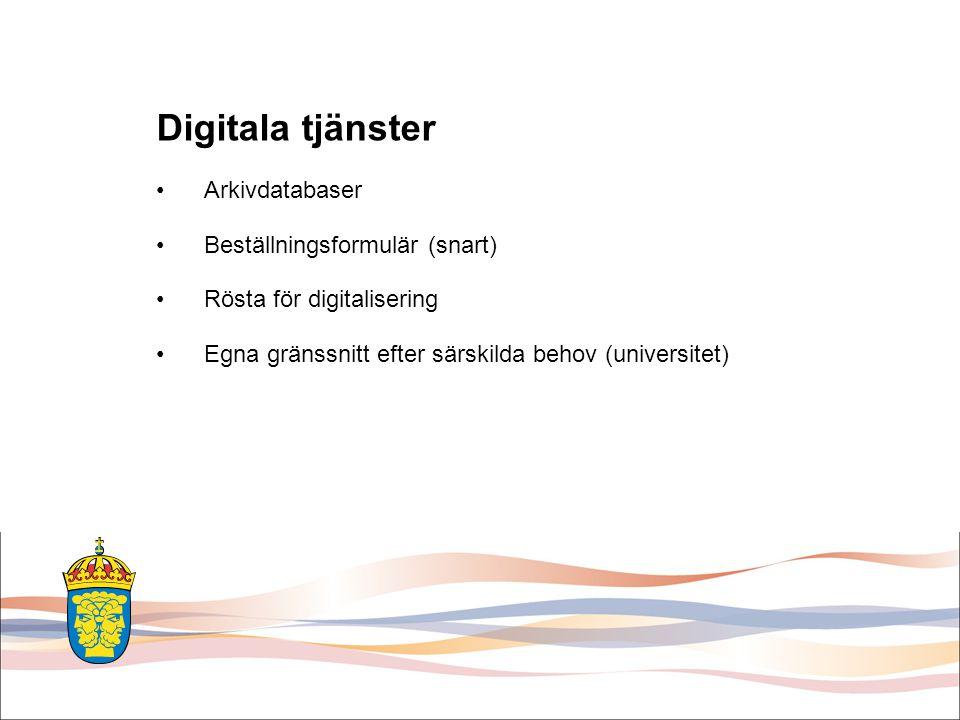 Digitala tjänster Arkivdatabaser Beställningsformulär (snart) Rösta för digitalisering Egna gränssnitt efter särskilda behov (universitet)